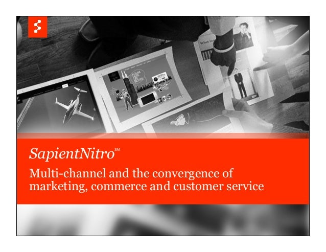 SapientNitro: Multi-channel and the Convergence of Marketing, Commerce & Customer Service