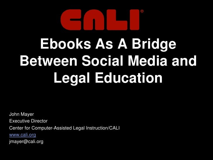 Ebooks As A Bridge Between Social Media and Legal Education<br />John Mayer<br />Executive Director<br />Center for Comput...