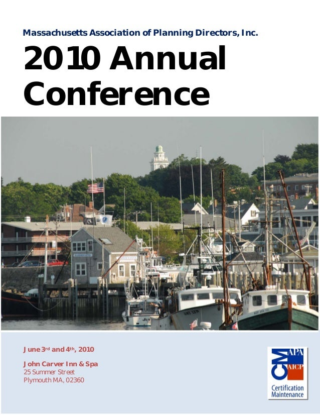 1Massachusetts Association of Planning Directors, Inc.2010 AnnualConferenceJune 3rd and 4th, 2010John Carver Inn & Spa25 S...