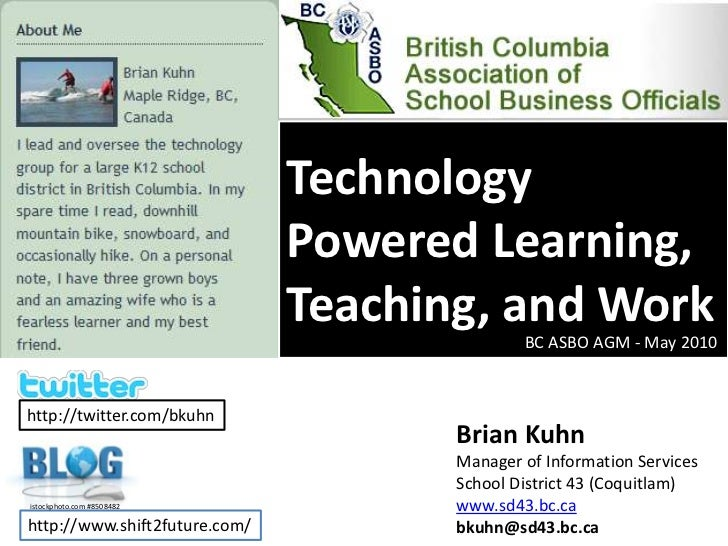 Technology Powered Learning, Teaching, and Work<br />BC ASBO AGM - May 2010<br />http://twitter.com/bkuhn<br />Brian Kuhn<...