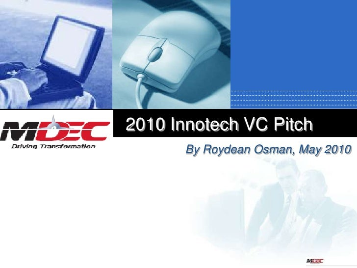 2010 Innotech VC Pitch       By Roydean Osman, May 2010