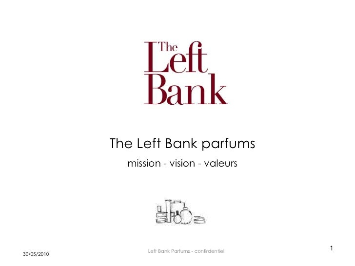 The Left Bank parfums                mission - vision - valeurs                        Left Bank Parfums - confirdentiel  ...
