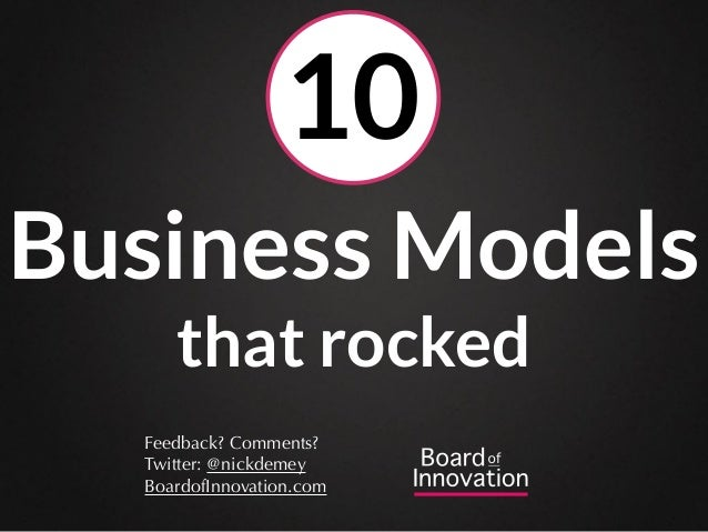 Business Models that rocked Feedback? Comments? Twitter: @nickdemey BoardofInnovation.com 10