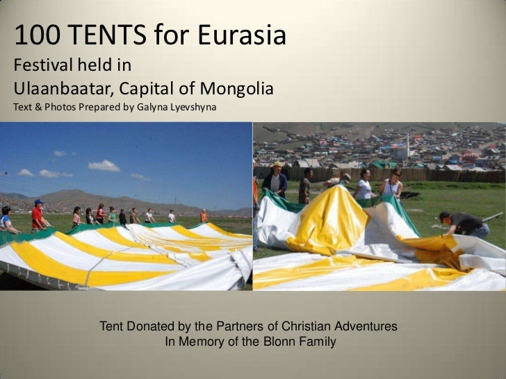 100 TENTS for Eurasia                       Festival held in Ulaanbaatar, Capital of MongoliaText & Photos Prepared by Gal...