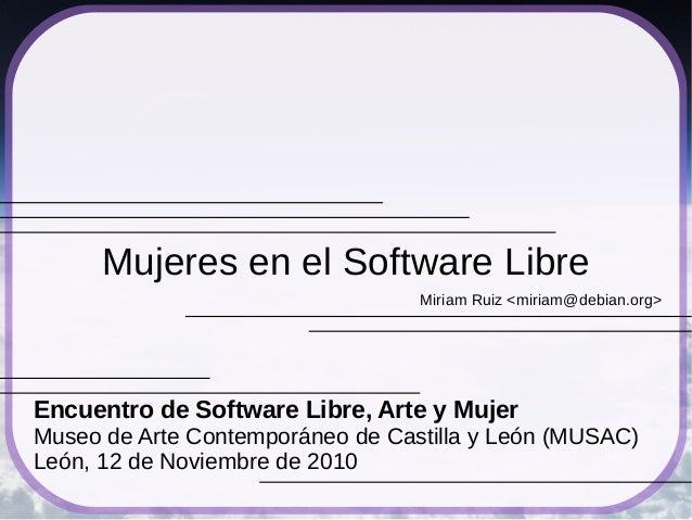 Miriam Ruiz <miriam@debian.org> Mujeres en el Software Libre Encuentro de Software Libre, Arte y Mujer Museo de Arte Conte...