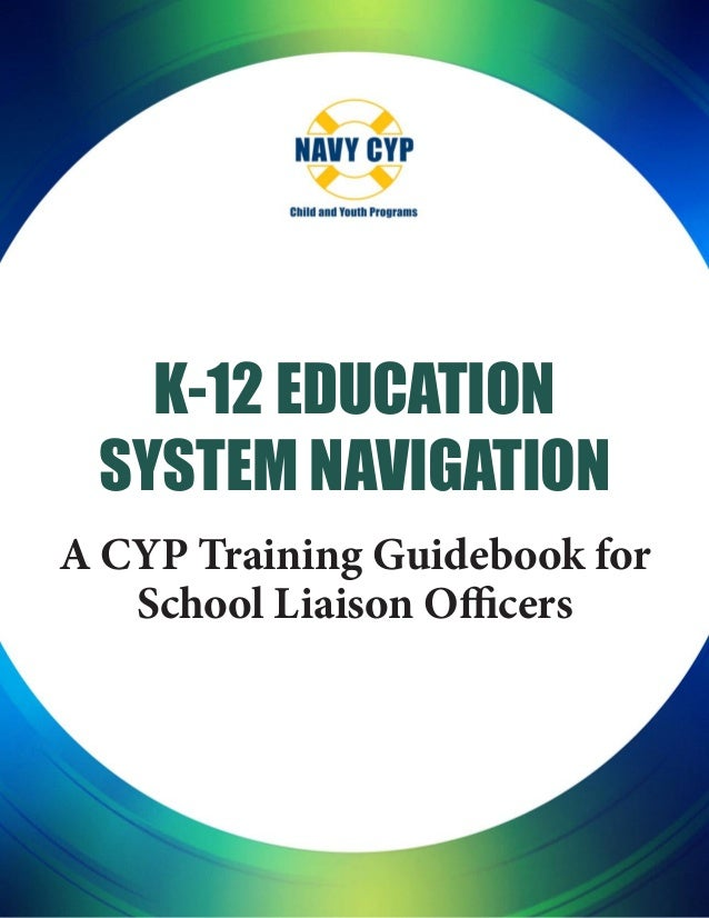 K-12 Education System Navigation A CYP Training Guidebook for School Liaison Officers