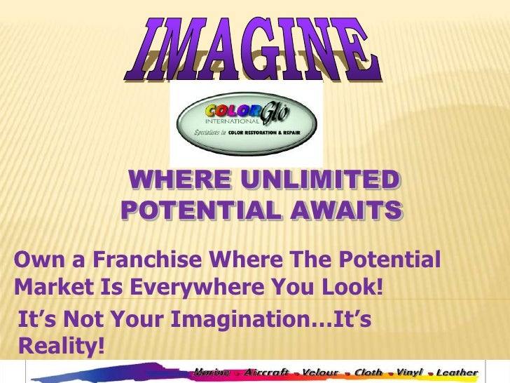 IMAGINE<br /> WHERE UNLIMITED            POTENTIAL AWAITS<br />Own a Franchise Where The Potential Market Is Everywhere Yo...