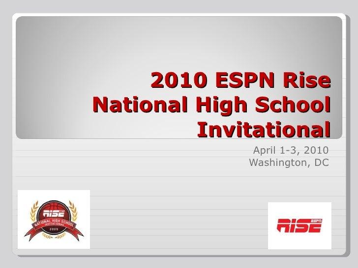 2010 ESPN Rise National High School Invitational April 1-3, 2010 Washington, DC