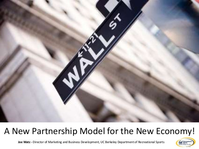 A New Partnership Model for the New Economy! Joe Watz - Director of Marketing and Business Development, UC Berkeley Depart...