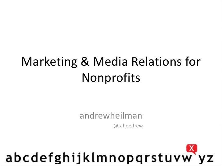 Marketing & Media Relations for Nonprofits<br />andrewheilman<br />                           @tahoedrew<br />