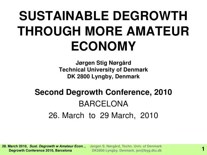 SUSTAINABLE DEGROWTH         THROUGH MORE AMATEUR                ECONOMY                                      Jørgen Stig ...
