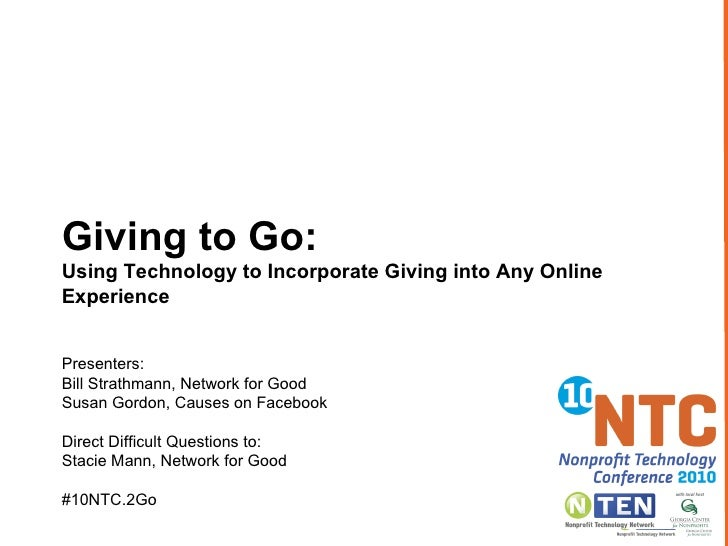 Giving to Go:  Using Technology to Incorporate Giving into Any Online Experience  Presenters:  Bill Strathmann, Network fo...