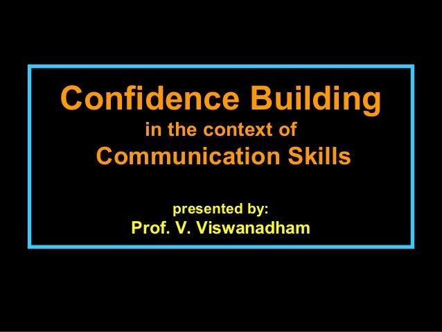 Confidence BuildingConfidence Building in the context of Communication SkillsCommunication Skills presented by: Prof. V. V...