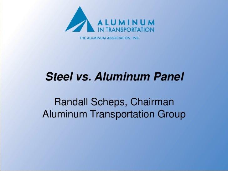 Steel vs. Aluminum Panel  Randall Scheps, ChairmanAluminum Transportation Group