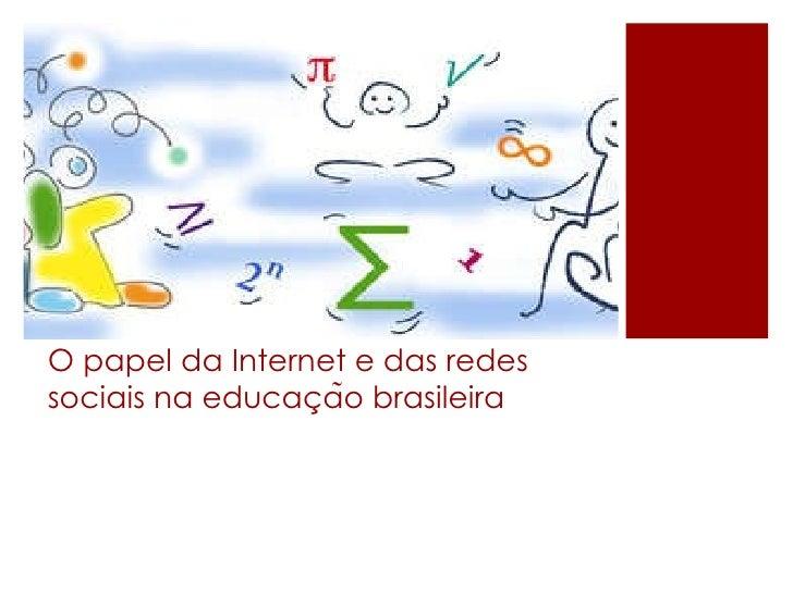 [2010] o papel da internet e das redes sociais na educação brasileira