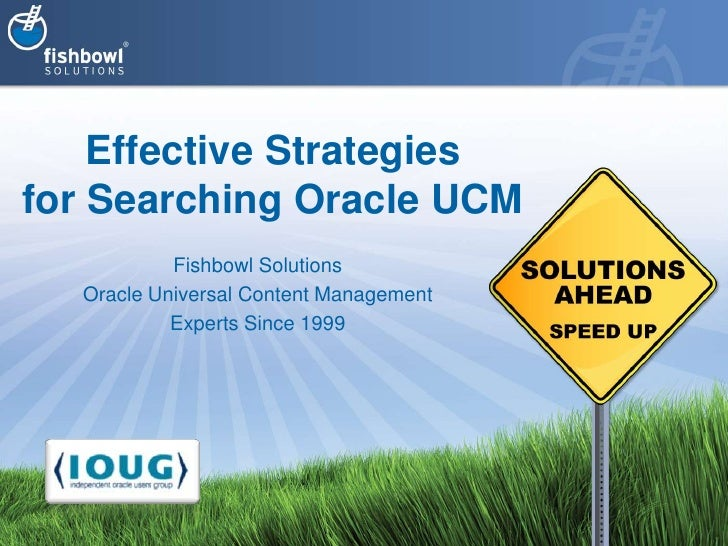 Effective Strategies for Searching Oracle UCM<br />Fishbowl Solutions<br />Oracle Universal Content Management<br />Expert...