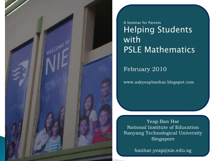 A Seminar for Parents <br />Helping Students with<br />PSLE Mathematics<br />February 2010<br />www.askyeapbanhar.blogspot...