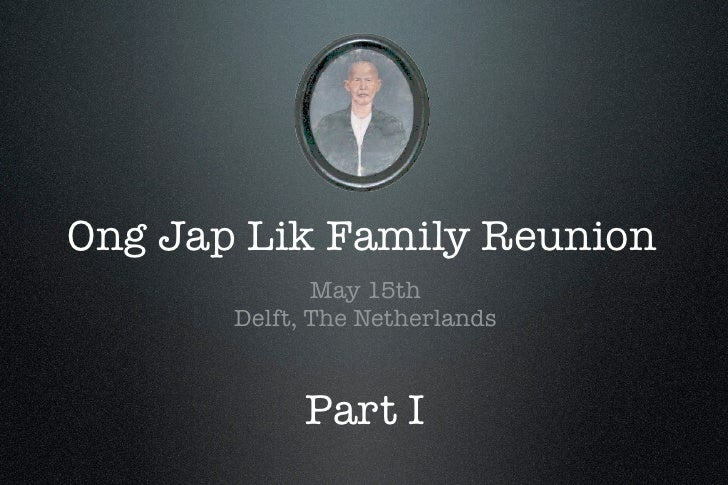 Ong Jap Lik Family Reunion               May 15th        Delft, The Netherlands                 Part I