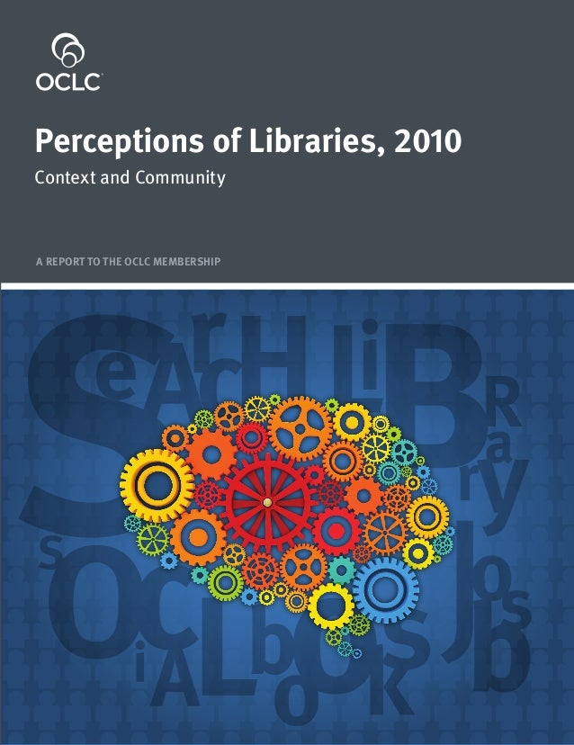 For updates and more information aboutPerceptions of Libraries, 2010: Context and Community                               ...