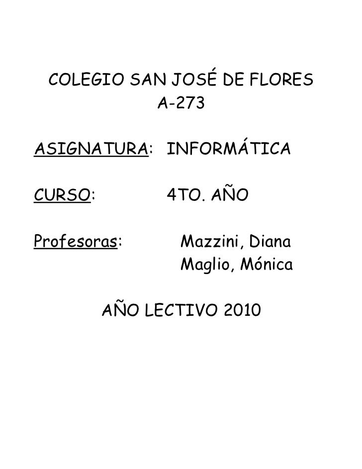 COLEGIO SAN JOSÉ DE FLORES            A-273  ASIGNATURA: INFORMÁTICA  CURSO:         4TO. AÑO  Profesoras:     Mazzini, Di...