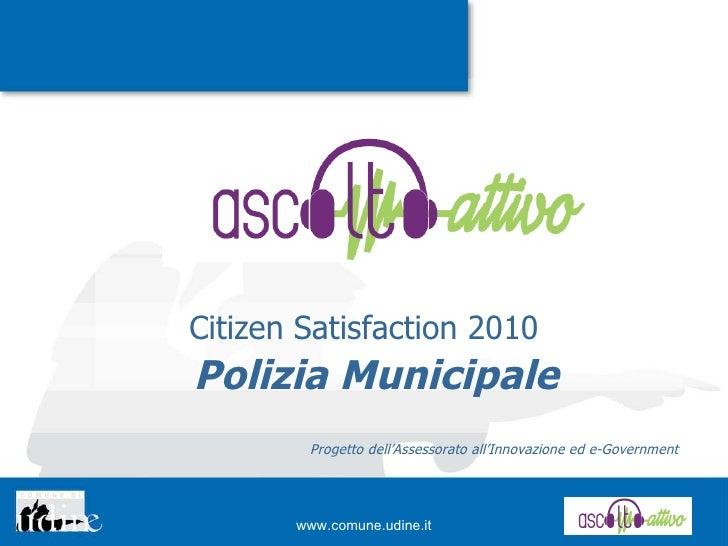 Polizia Municipale Citizen Satisfaction 2010 Progetto dell'Assessorato all'Innovazione ed e-Government