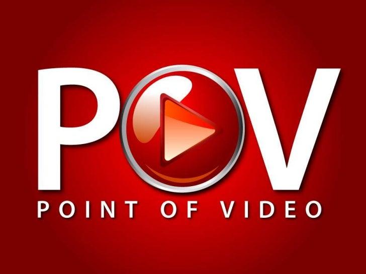 POV:  Point of Video