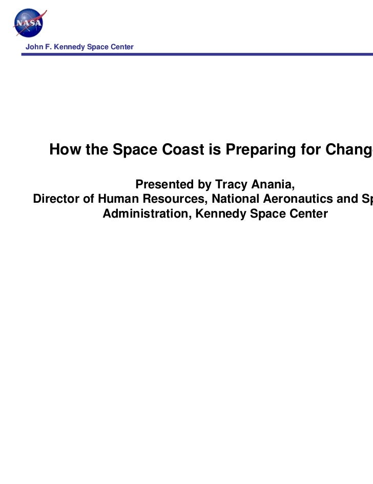 John F. Kennedy Space Center      How the Space Coast is Preparing for Change                  Presented by Tracy Anania, ...