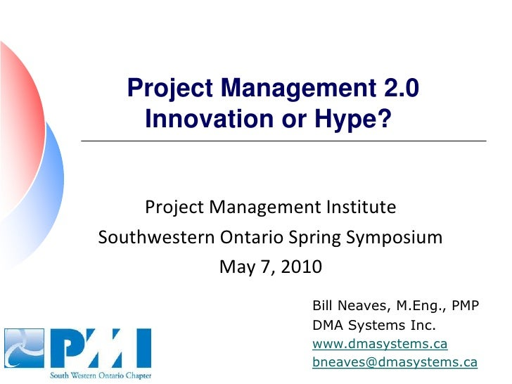 Project Management 2.0Innovation or Hype?	<br />Project Management Institute<br />Southwestern Ontario Spring Symposium<br...