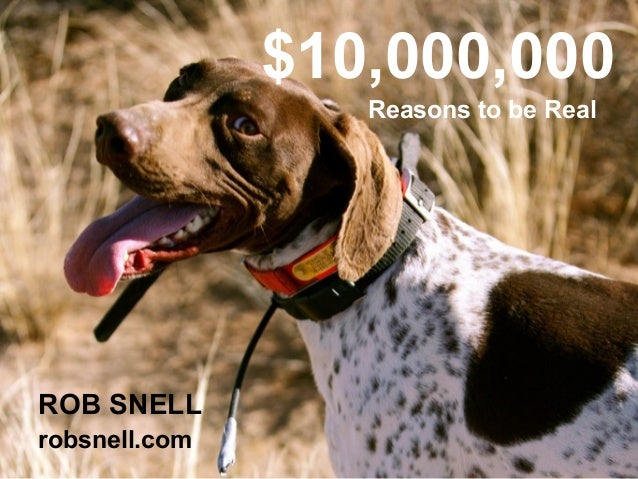 $10,000,000 ROB SNELL robsnell.com Reasons to be Real