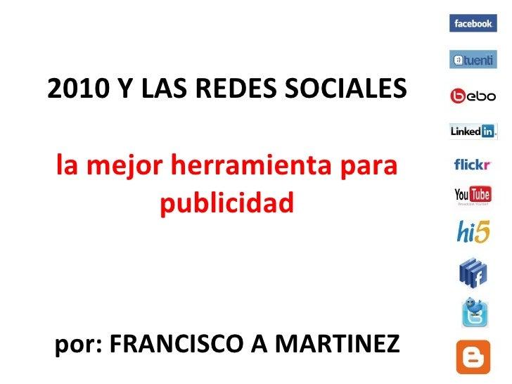 2010 Y LAS REDES SOCIALES la mejor herramienta para publicidad por: FRANCISCO A MARTINEZ