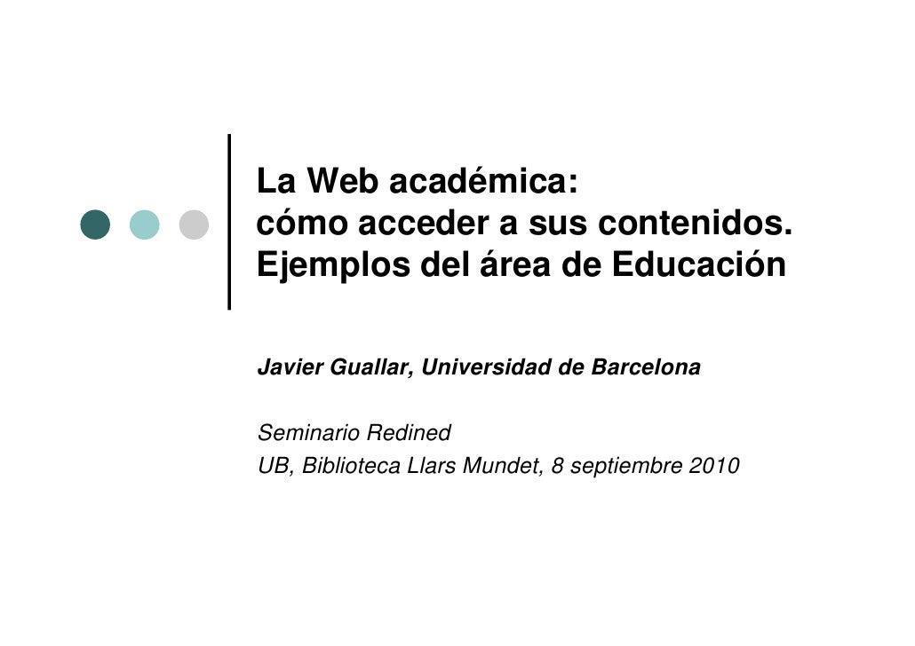 La Web académica: cómo acceder a sus contenidos. Ejemplos del área de Educación  Javier Guallar, Universidad de Barcelona ...