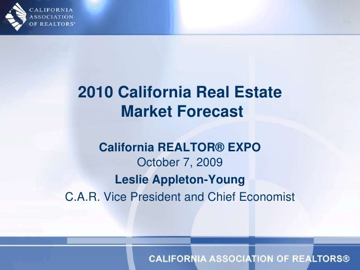 October 7, 2009<br />Leslie Appleton-Young<br />C.A.R. Vice President and Chief Economist<br />2010 California Real Estate...
