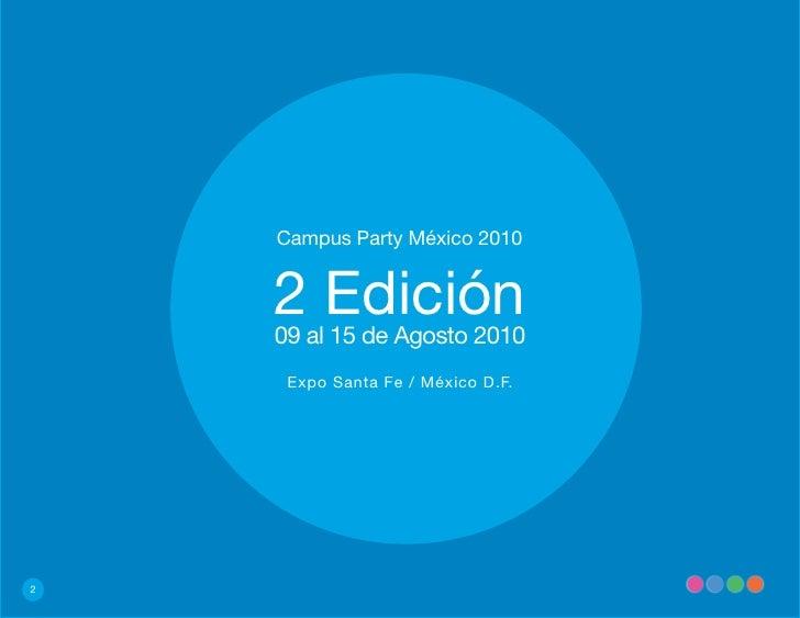 Campus Party México 2010       2 Edición     09 al 15 de Agosto 2010      Expo Santa Fe / México D.F.     2