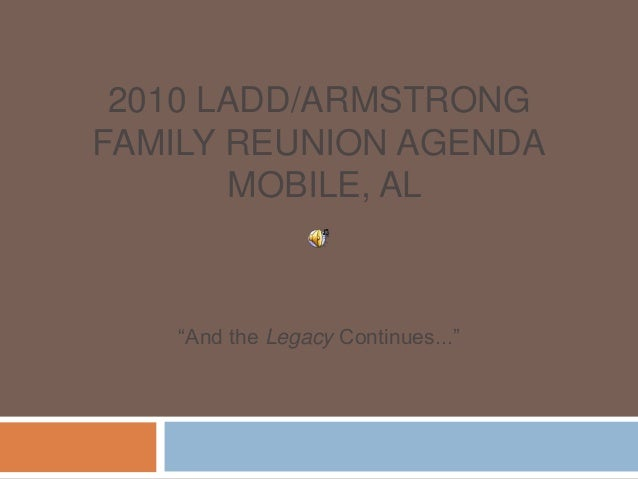 """2010 LADD/ARMSTRONG FAMILY REUNION AGENDA MOBILE, AL """"And the Legacy Continues..."""""""