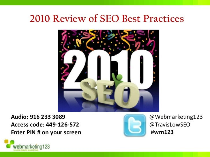 2010 Review of SEO Best PracticesAudio: 916 233 3089            @Webmarketing123Access code: 449-126-572       @TravisLowS...