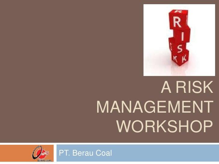 A risk management workshop<br />PT. Berau Coal<br />