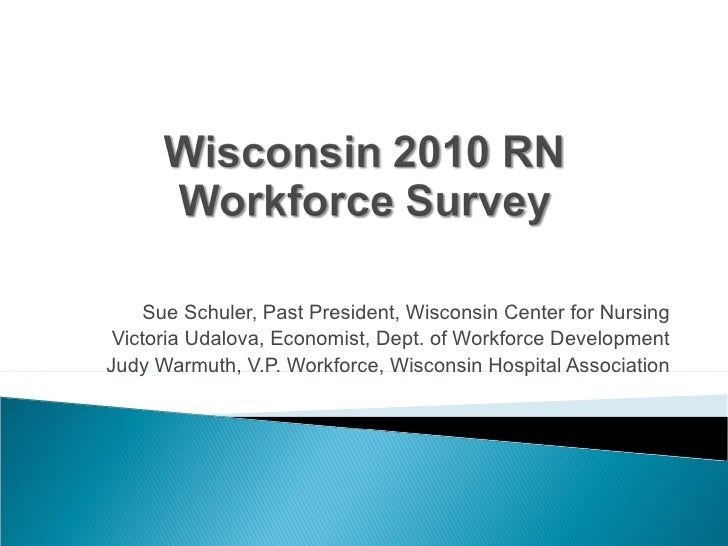 Sue Schuler, Past President, Wisconsin Center for Nursing Victoria Udalova, Economist, Dept. of Workforce Development Judy...