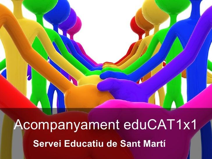Acompanyament eduCAT1x1  Servei Educatiu de Sant Martí