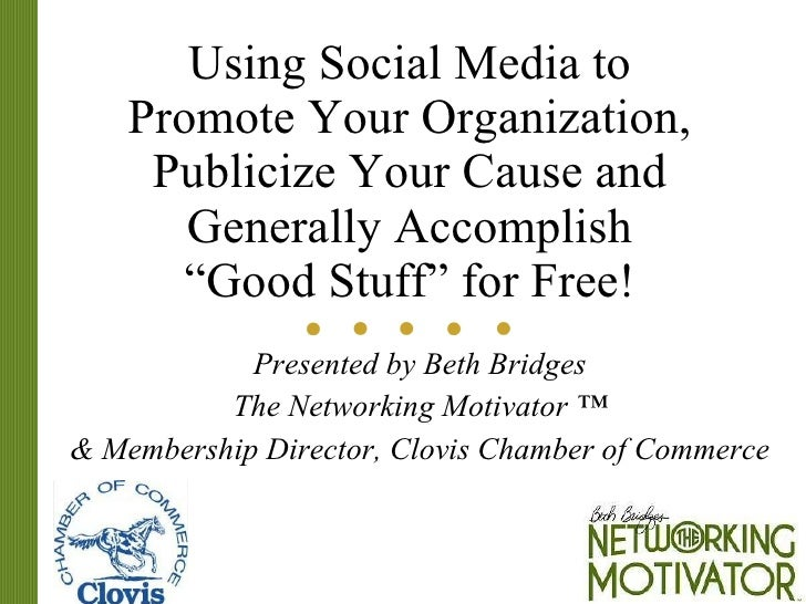 "Using Social Media to Promote Your Organization, Publicize Your Cause and Generally Accomplish ""Good Stuff"" for Free! Pres..."
