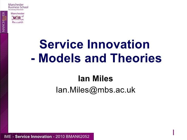 Service Innovation  - Models and Theories Ian Miles [email_address] 