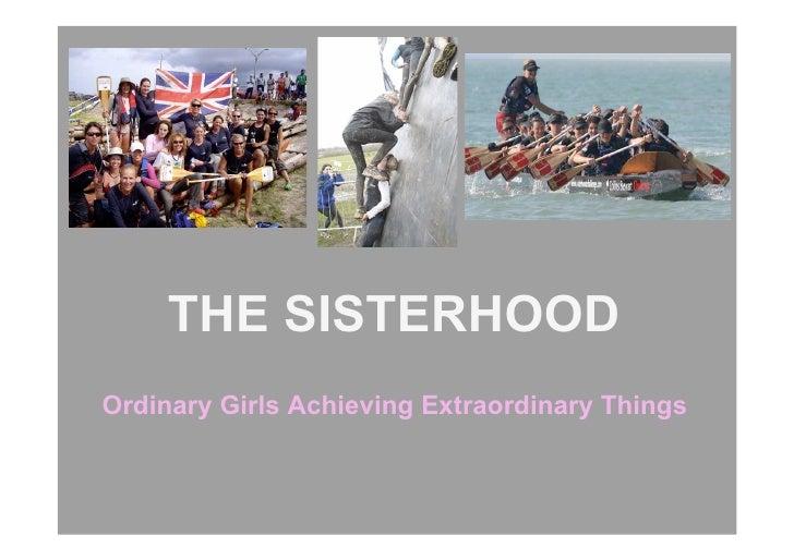 THE SISTERHOOD Ordinary Girls Achieving Extraordinary Things