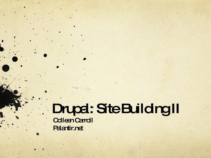 Drupal: Site Building II Colleen Carroll Palantir.net