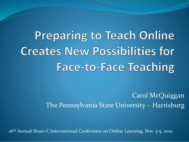 Carol McQuiggan The Pennsylvania State University – Harrisburg 16th Annual Sloan-C International Conference on Online Lear...