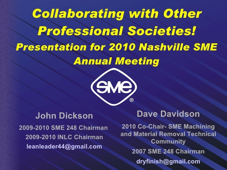 Collaborating with Other Professional Societies! Presentation for 2010 Nashville SME Annual Meeting John Dickson 2009-2010...