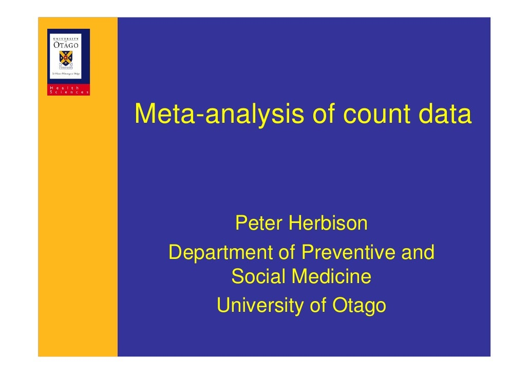 Meta-analysis of count data        Peter Herbison  Department of Preventive and        Social Medicine      University of ...