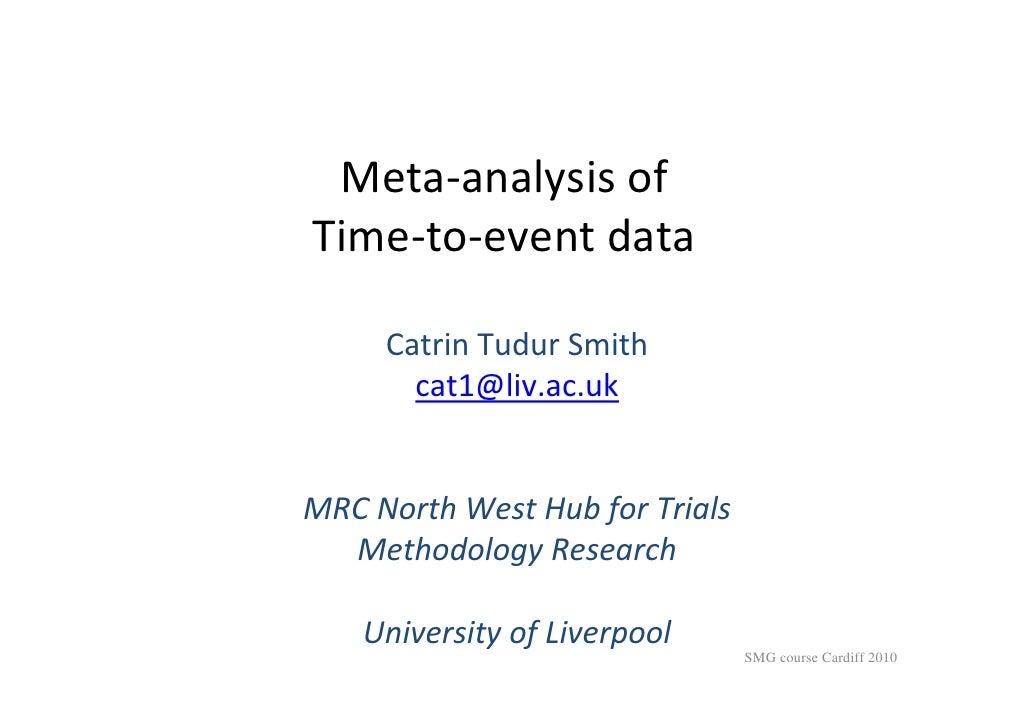 Meta‐analysisofTime‐to‐eventdata     CatrinTudurSmith       cat1@liv.ac.ukMRCNorthWestHubforTrials  Methodology...
