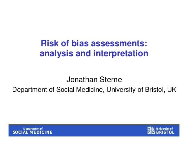 1Department of SOCIAL MEDICINE University of BRISTOL Risk of bias assessments: analysis and interpretation Jonathan Sterne...