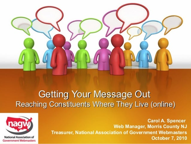 Getting Your Message Out Reaching Constituents Where They Live (online) Carol A. Spencer Web Manager, Morris County NJ Tre...