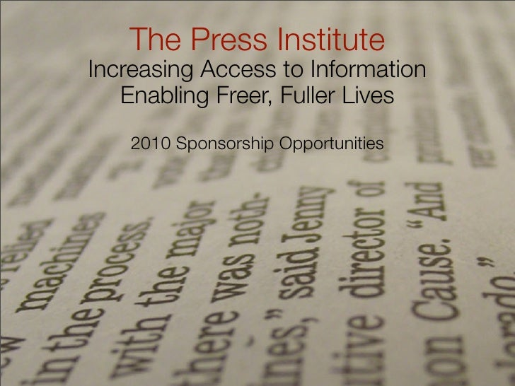 The Press Institute Increasing Access to Information    Enabling Freer, Fuller Lives     2010 Sponsorship Opportunities