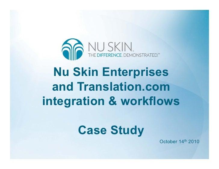 Nu Skin Enterprises   and Translation.com integration & workflows       Case Study                    October 14th 2010